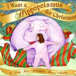 This is the cover of the picture book I WANT A HIPPOPOTAMUS FOR CHRISTMAS. It shows a little girl in pink footie pajamas unwrapping a huge hippopotamus, who is still standing in the middle of red and green wrapping paper. The title and the names of the author and illustrator are written on gold ribbon.